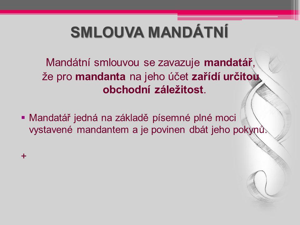 SMLOUVA MANDÁTNÍ Mandátní smlouvou se zavazuje mandatář, že pro mandanta na jeho účet zařídí určitou obchodní záležitost.  Mandatář jedná na základě