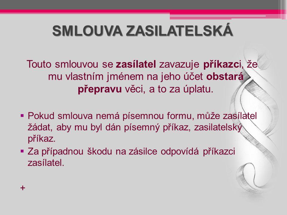SMLOUVA O PŘEPRAVĚ VĚCI Na základě této smlouvy vzniká dopravci povinnost vůči odesílateli, aby mu za úplatu (přepravné) přepravil zásilku do určeného místa.