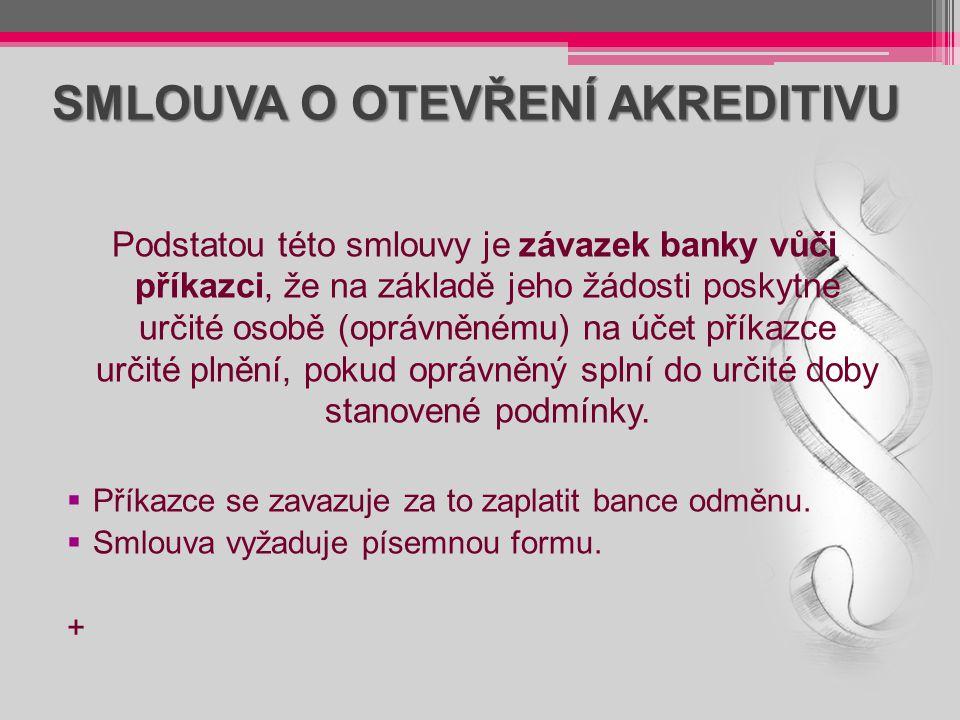 SMLOUVA O OTEVŘENÍ AKREDITIVU Podstatou této smlouvy je závazek banky vůči příkazci, že na základě jeho žádosti poskytne určité osobě (oprávněnému) na