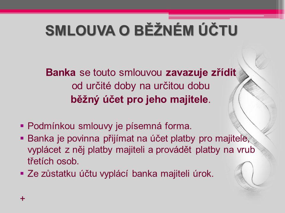 SMLOUVA O BĚŽNÉM ÚČTU Banka se touto smlouvou zavazuje zřídit od určité doby na určitou dobu běžný účet pro jeho majitele.  Podmínkou smlouvy je píse