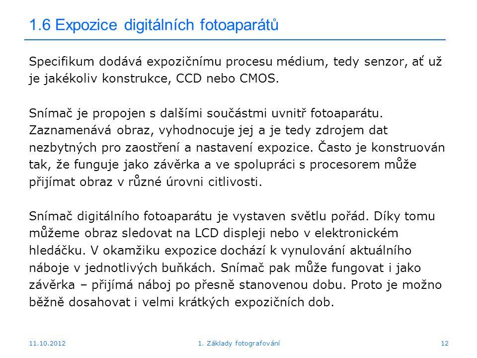 11.10.20121. Základy fotografování12 1.6 Expozice digitálních fotoaparátů Specifikum dodává expozičnímu procesu médium, tedy senzor, ať už je jakékoli