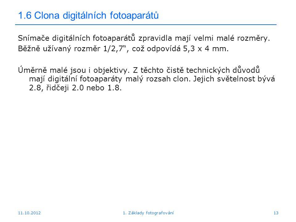 11.10.20121. Základy fotografování13 1.6 Clona digitálních fotoaparátů Snímače digitálních fotoaparátů zpravidla mají velmi malé rozměry. Běžně užívan
