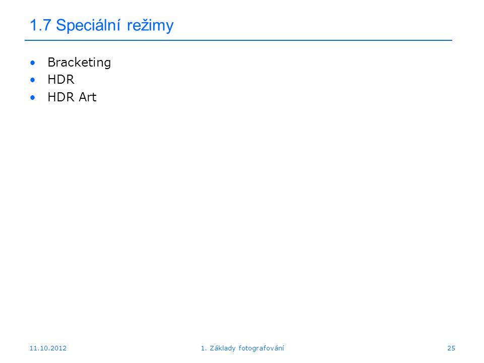 11.10.20121. Základy fotografování25 1.7 Speciální režimy Bracketing HDR HDR Art