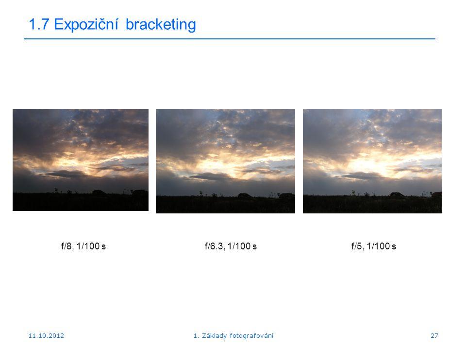 11.10.20121. Základy fotografování27 1.7 Expoziční bracketing f/8, 1/100 sf/6.3, 1/100 sf/5, 1/100 s