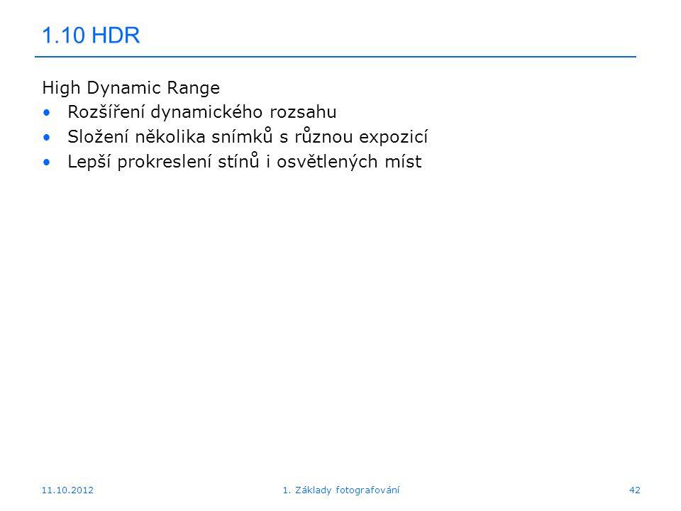 11.10.20121. Základy fotografování42 1.10 HDR High Dynamic Range Rozšíření dynamického rozsahu Složení několika snímků s různou expozicí Lepší prokres