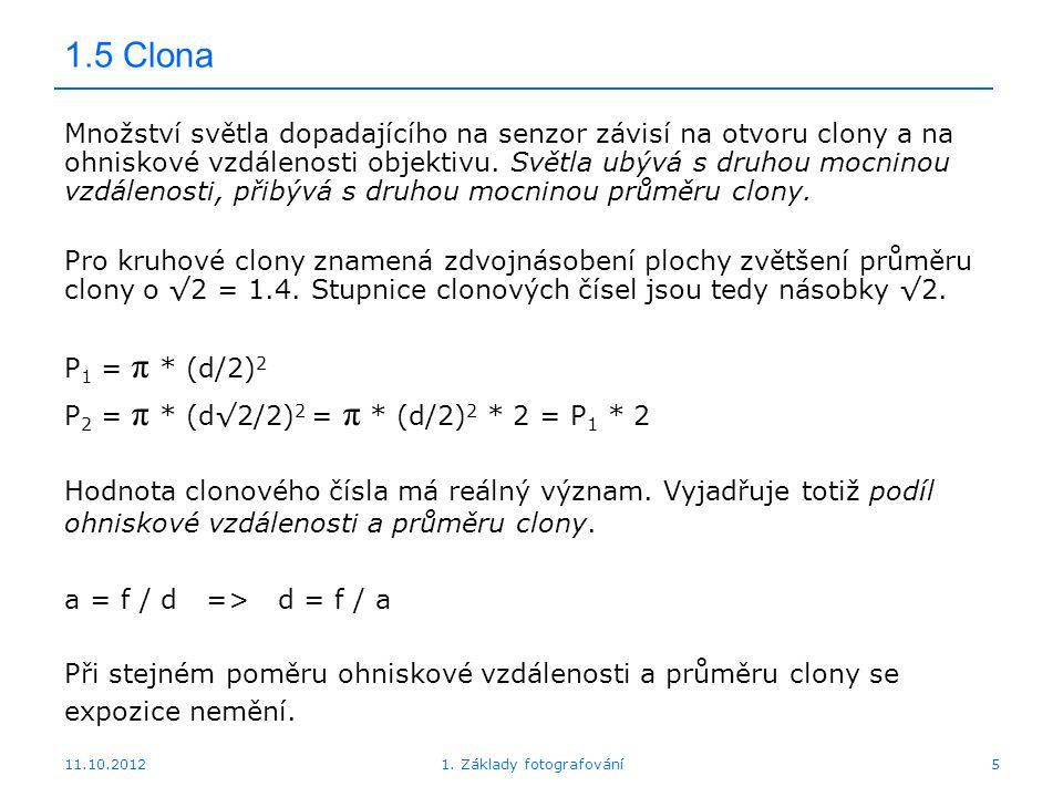 11.10.20121. Základy fotografování5 1.5 Clona Množství světla dopadajícího na senzor závisí na otvoru clony a na ohniskové vzdálenosti objektivu. Svět