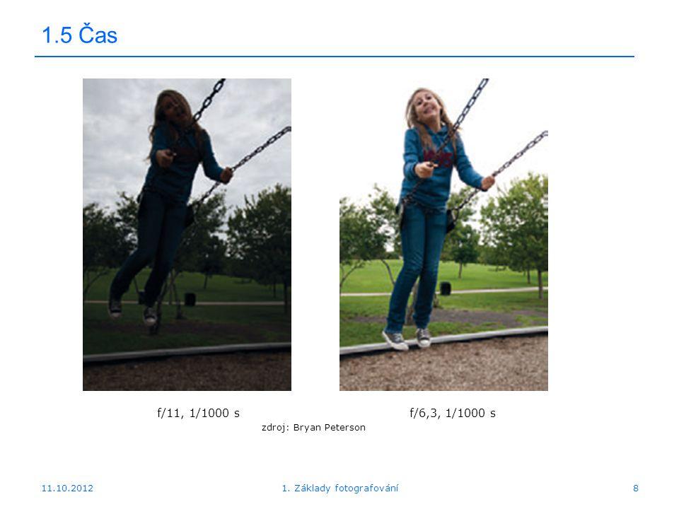 11.10.20121. Základy fotografování9 1.5 Čas f/11.4, 1/800 s f/11.4, 1/200 s f/11.4, 1/80 s