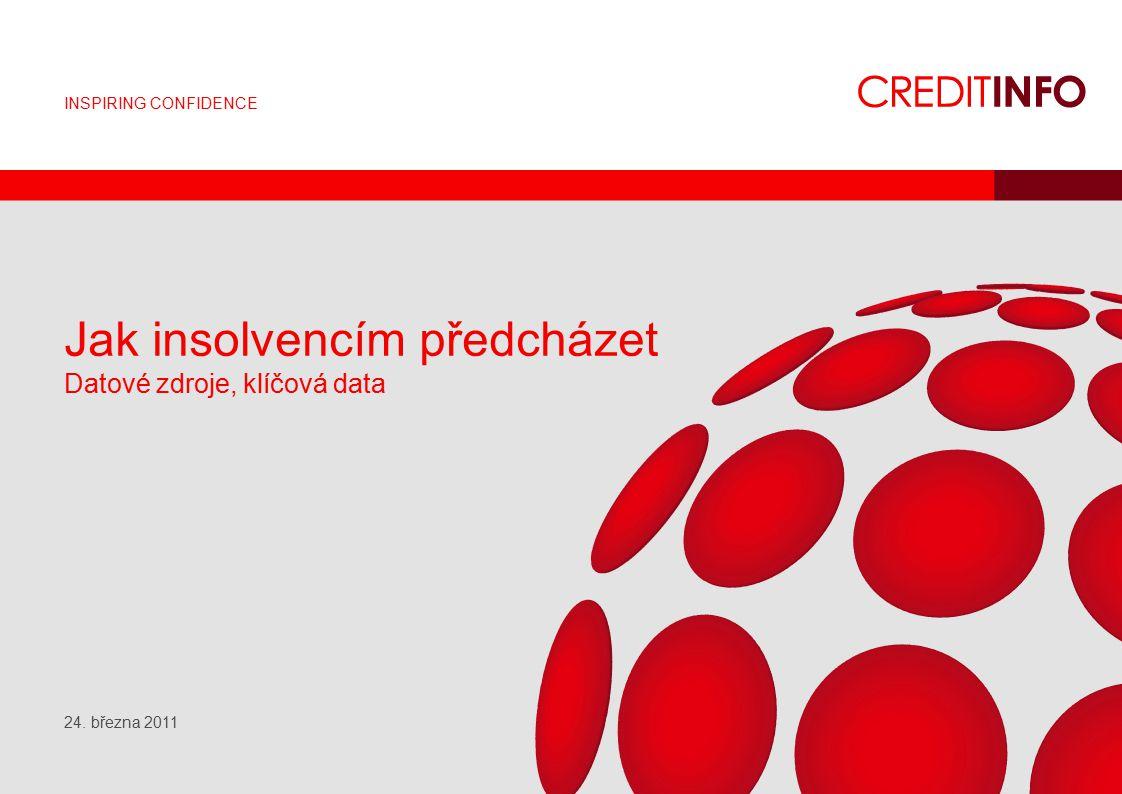 INSPIRING CONFIDENCE Jak insolvencím předcházet Datové zdroje, klíčová data 24. března 2011