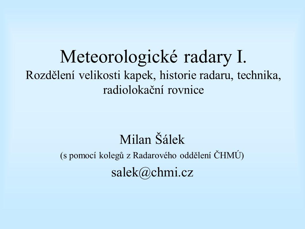 Meteorologické radary (pokr.) PRF – Pulse Repetition Frequency – počet pulsů za sekundu (500-3000 Hz)  – trvání pulsu (0.1-10  s, často 2  s) h – délka pulsu (pro 2  s: 600 m) Část energie obsažené v pulsu je odrážena k radaru