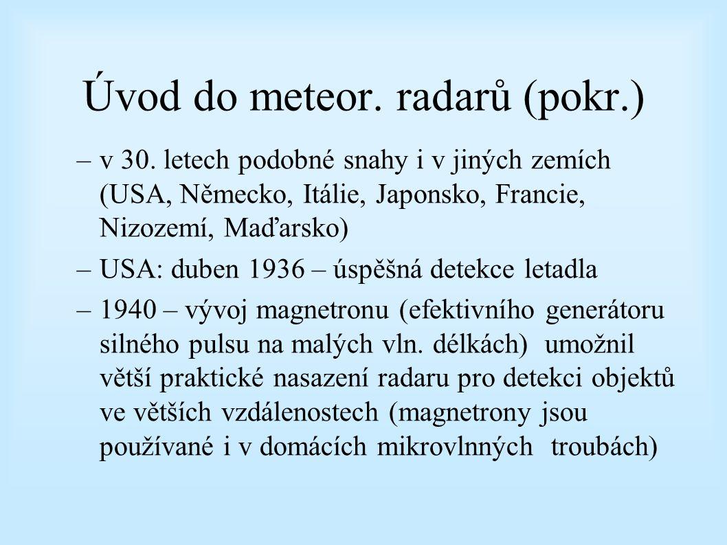 Úvod do meteor. radarů (pokr.) –První pulsní (quasi) radar: v červnu 1925 detekovali Breit a Tuve odrazovou vrstvu 150 km nad zemským povrchem –Sir Ro