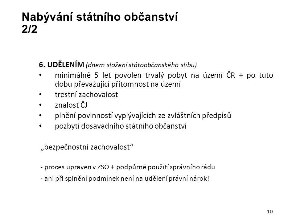 Nabývání státního občanství 2/2 6. UDĚLENÍM (dnem složení státoobčanského slibu) minimálně 5 let povolen trvalý pobyt na území ČR + po tuto dobu převa