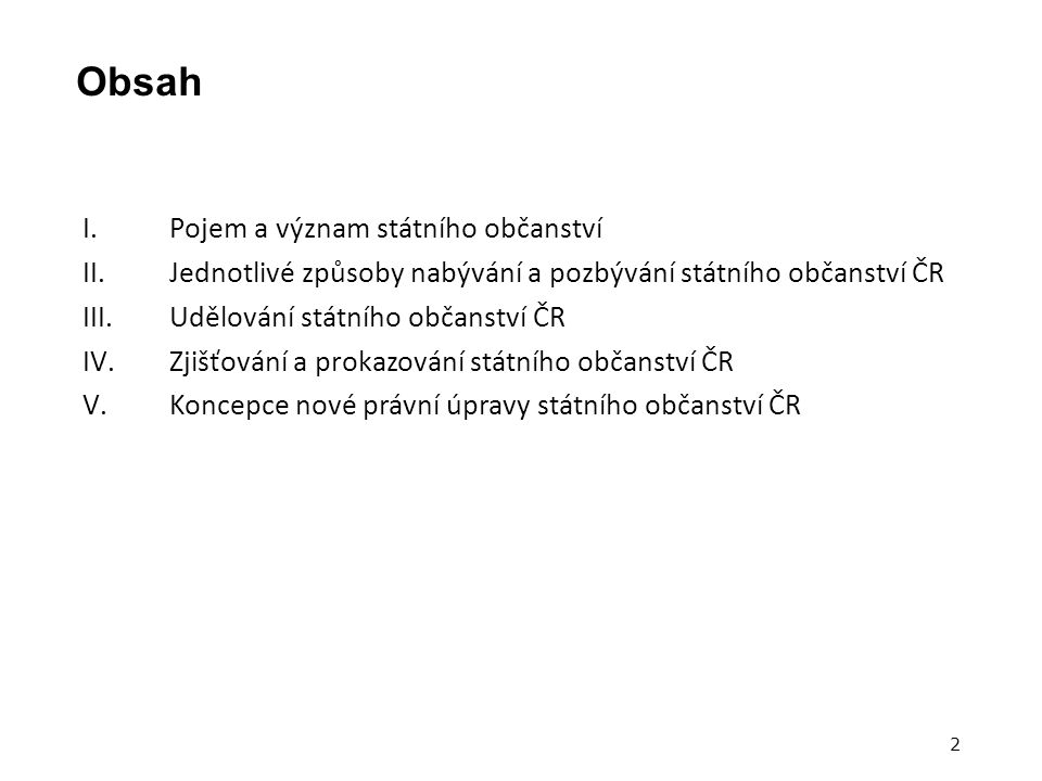 Koncepce právní úpravy státního občanství Upravené podmínky udělení SO * 7 let trvalého pobytu (3 roky u občanů EU) + faktický pobyt na území v rozsahu min.
