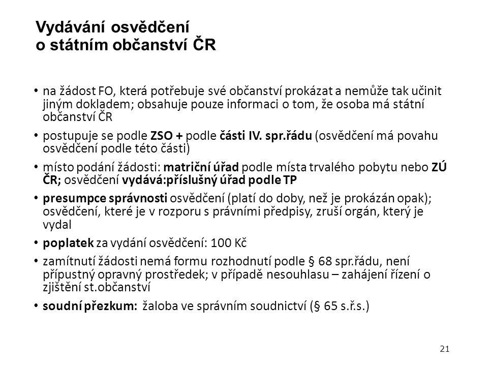 Vydávání osvědčení o státním občanství ČR na žádost FO, která potřebuje své občanství prokázat a nemůže tak učinit jiným dokladem; obsahuje pouze informaci o tom, že osoba má státní občanství ČR postupuje se podle ZSO + podle části IV.