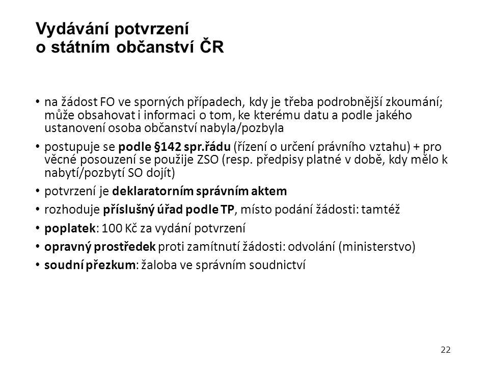 Vydávání potvrzení o státním občanství ČR na žádost FO ve sporných případech, kdy je třeba podrobnější zkoumání; může obsahovat i informaci o tom, ke