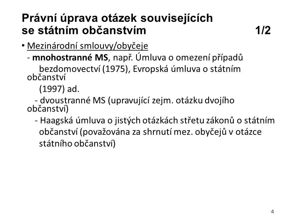 Právní úprava otázek souvisejících se státním občanstvím 1/2 Mezinárodní smlouvy/obyčeje - mnohostranné MS, např. Úmluva o omezení případů bezdomovect