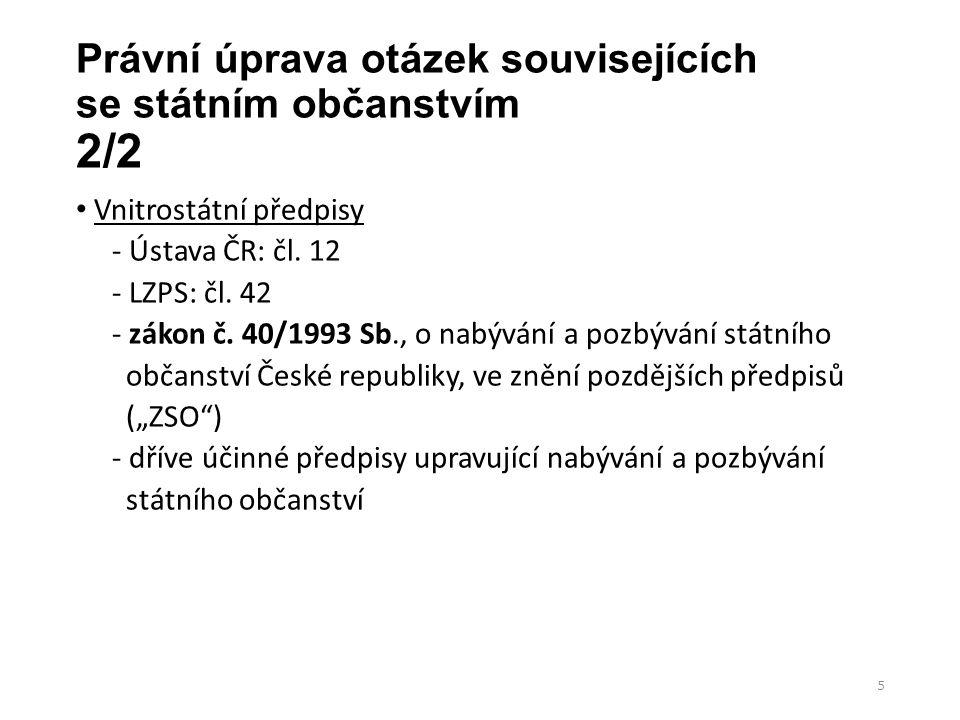 Právní úprava otázek souvisejících se státním občanstvím 2/2 Vnitrostátní předpisy - Ústava ČR: čl. 12 - LZPS: čl. 42 - zákon č. 40/1993 Sb., o nabývá