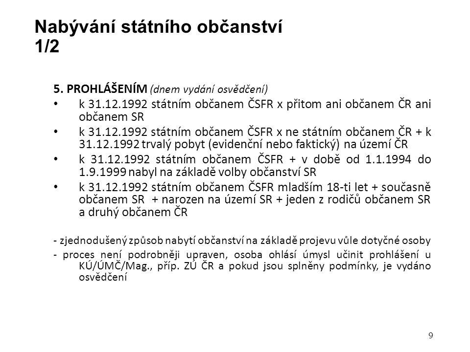 Nabývání státního občanství 1/2 5. PROHLÁŠENÍM (dnem vydání osvědčení) k 31.12.1992 státním občanem ČSFR x přitom ani občanem ČR ani občanem SR k 31.1