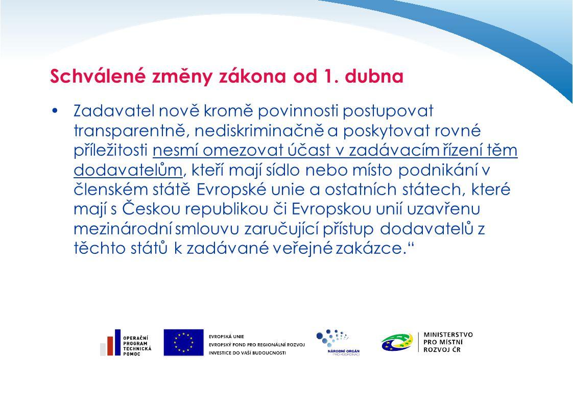 Zadavatel nově kromě povinnosti postupovat transparentně, nediskriminačně a poskytovat rovné příležitosti nesmí omezovat účast v zadávacím řízení těm dodavatelům, kteří mají sídlo nebo místo podnikání v členském státě Evropské unie a ostatních státech, které mají s Českou republikou či Evropskou unií uzavřenu mezinárodní smlouvu zaručující přístup dodavatelů z těchto států k zadávané veřejné zakázce. Schválené změny zákona od 1.