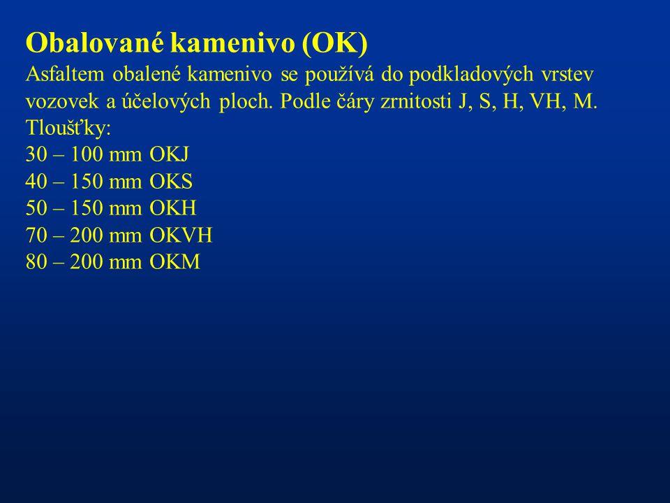 Obalované kamenivo (OK) Asfaltem obalené kamenivo se používá do podkladových vrstev vozovek a účelových ploch. Podle čáry zrnitosti J, S, H, VH, M. Tl