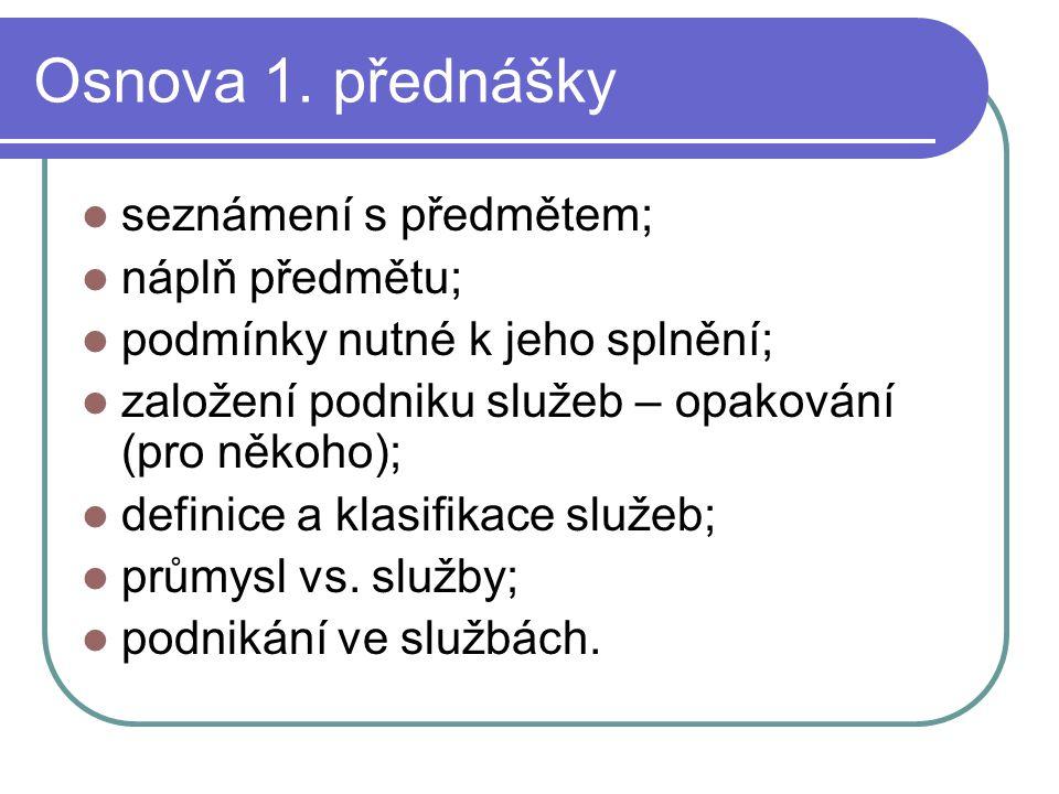 Osnova 1. přednášky seznámení s předmětem; náplň předmětu; podmínky nutné k jeho splnění; založení podniku služeb – opakování (pro někoho); definice a