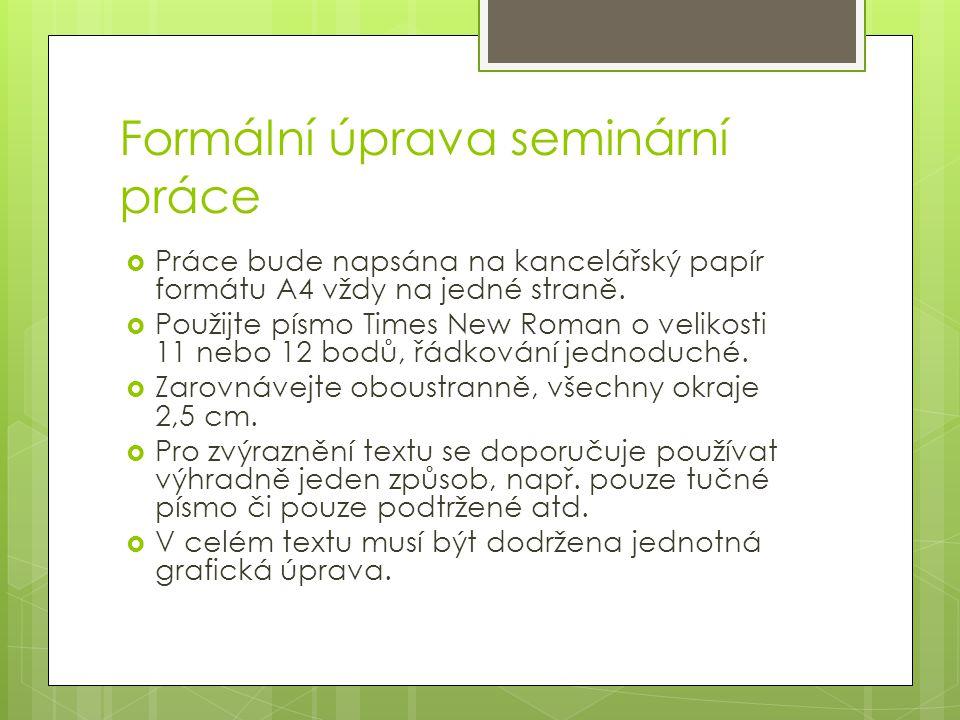 Formální úprava seminární práce  Práce bude napsána na kancelářský papír formátu A4 vždy na jedné straně.