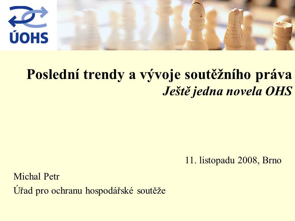 Poslední trendy a vývoje soutěžního práva Ještě jedna novela OHS Michal Petr Úřad pro ochranu hospodářské soutěže 11.