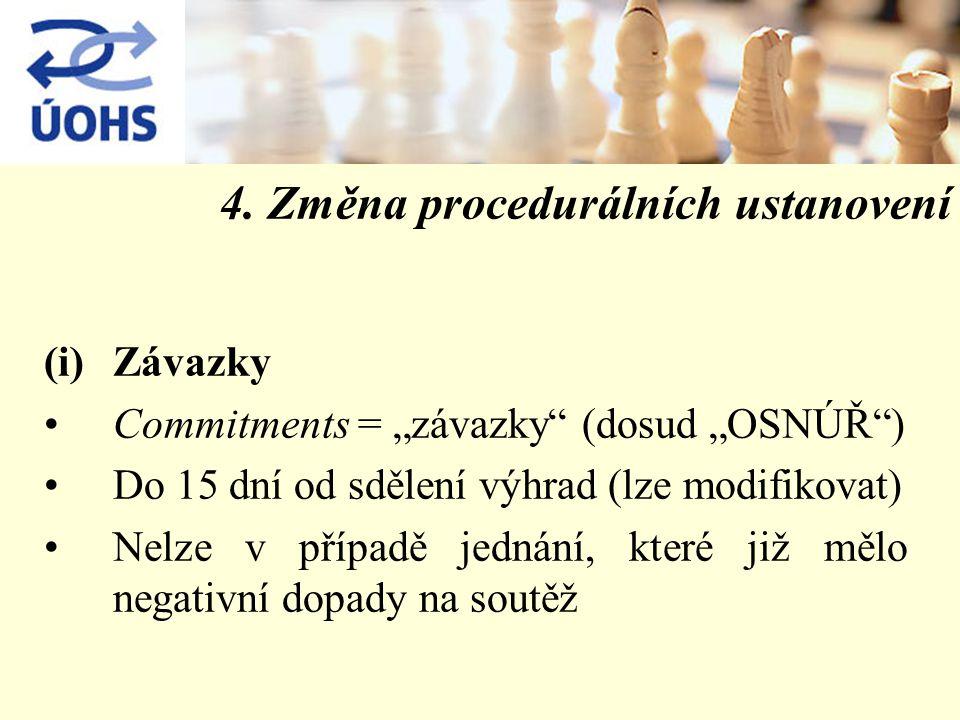 """4. Změna procedurálních ustanovení (i)Závazky Commitments = """"závazky"""" (dosud """"OSNÚŘ"""") Do 15 dní od sdělení výhrad (lze modifikovat) Nelze v případě je"""