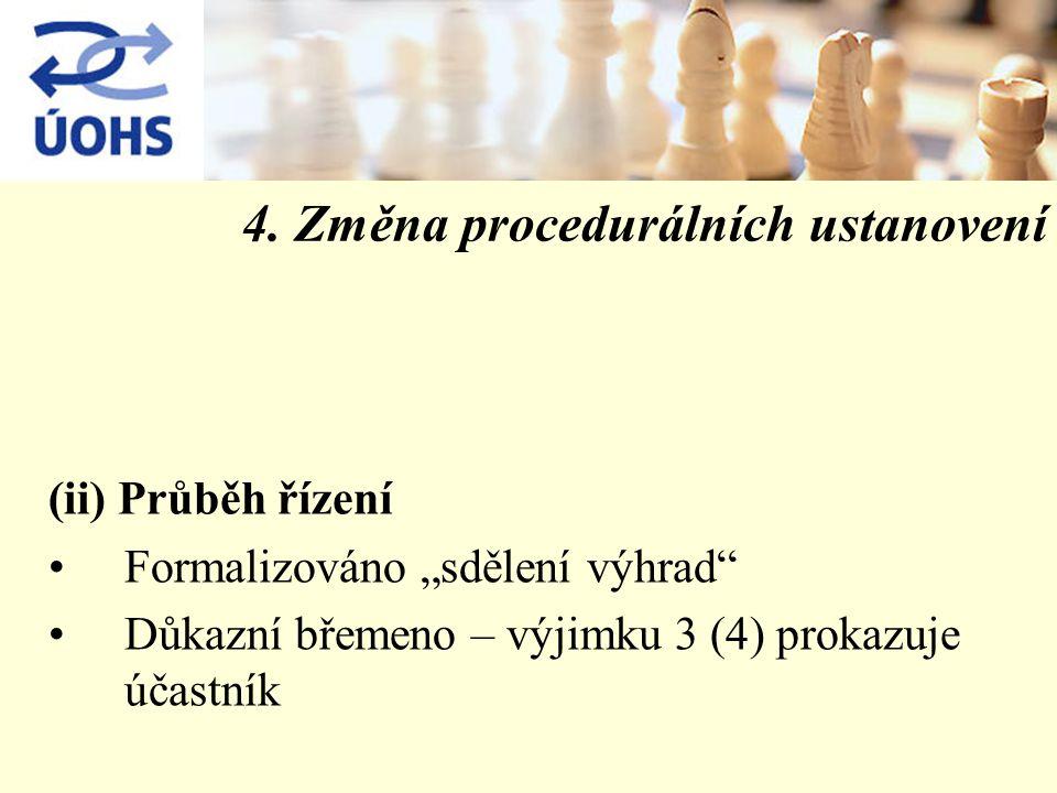 """4. Změna procedurálních ustanovení (ii) Průběh řízení Formalizováno """"sdělení výhrad"""" Důkazní břemeno – výjimku 3 (4) prokazuje účastník"""