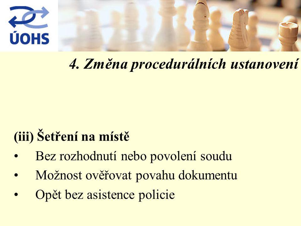 4. Změna procedurálních ustanovení (iii) Šetření na místě Bez rozhodnutí nebo povolení soudu Možnost ověřovat povahu dokumentu Opět bez asistence poli