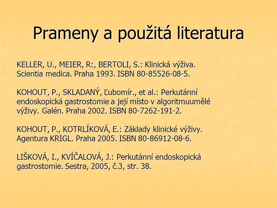Prameny a použitá literatura KELLER, U., MEIER, R:, BERTOLI, S.: Klinická výživa. Scientia medica. Praha 1993. ISBN 80-85526-08-5. KOHOUT, P., SKLADAN