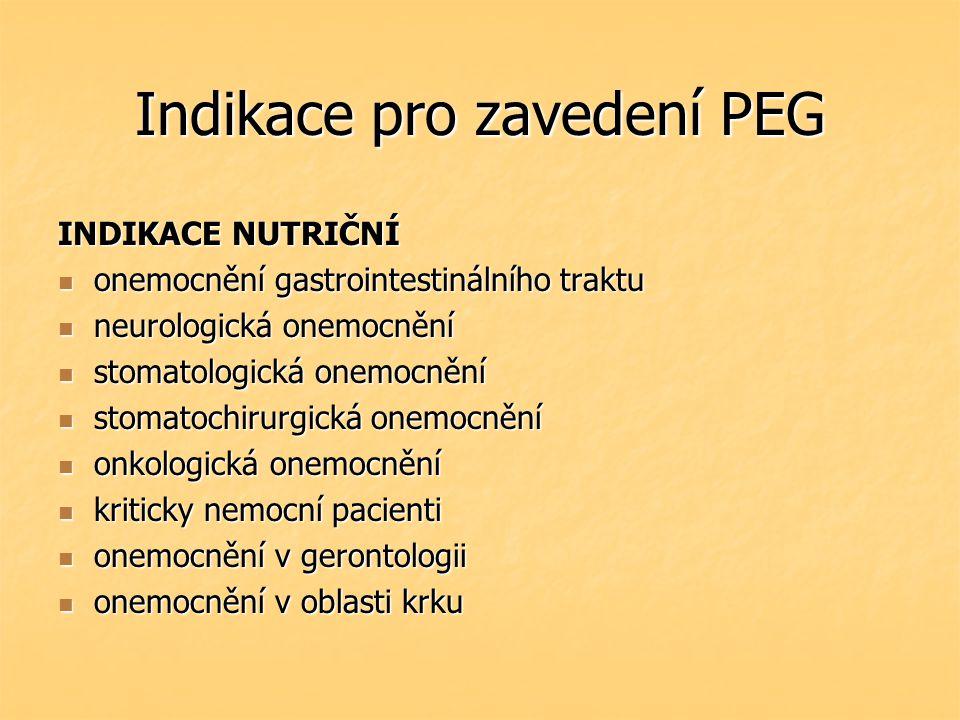 Indikace pro zavedení PEG INDIKACE NUTRIČNÍ onemocnění gastrointestinálního traktu onemocnění gastrointestinálního traktu neurologická onemocnění neur