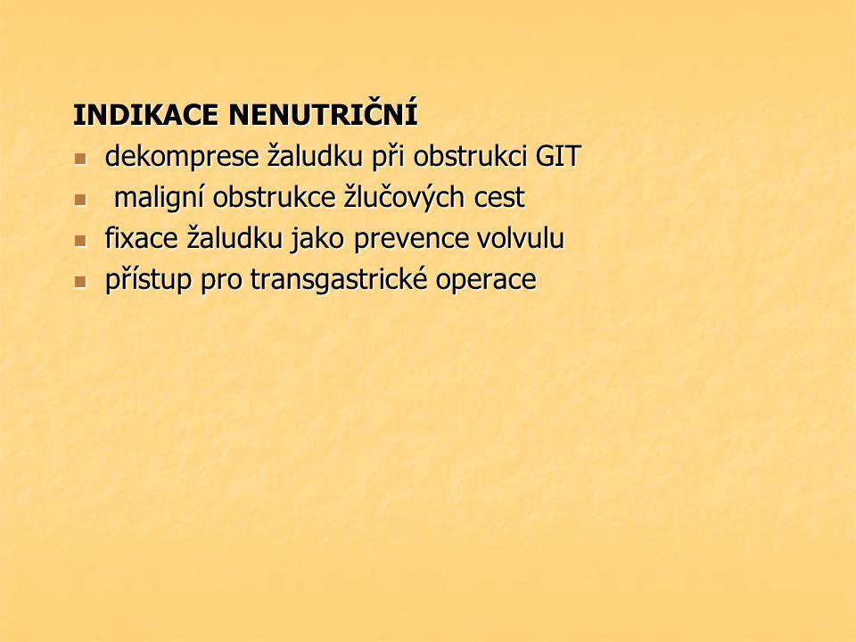 INDIKACE NENUTRIČNÍ dekomprese žaludku při obstrukci GIT dekomprese žaludku při obstrukci GIT maligní obstrukce žlučových cest maligní obstrukce žlučo