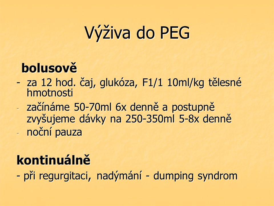 Výživa do PEG bolusově bolusově - za 12 hod. čaj, glukóza, F1/1 10ml/kg tělesné hmotnosti - začínáme 50-70ml 6x denně a postupně zvyšujeme dávky na 25