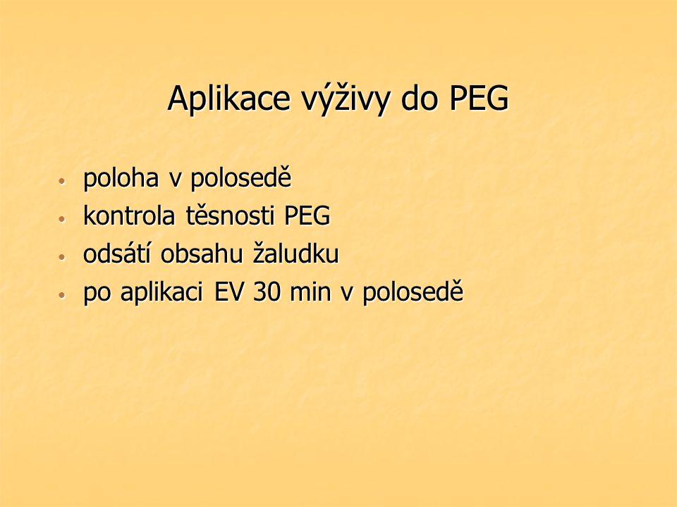 Aplikace výživy do PEG poloha v polosedě poloha v polosedě kontrola těsnosti PEG kontrola těsnosti PEG odsátí obsahu žaludku odsátí obsahu žaludku po