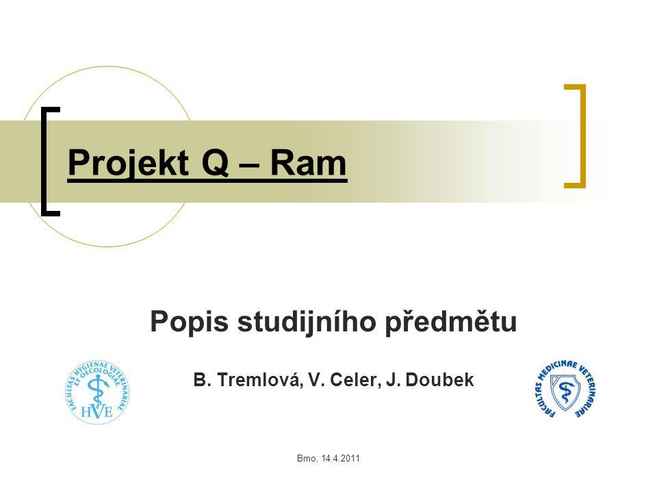 Brno, 14.4.2011 Projekt Q – Ram Popis studijního předmětu B. Tremlová, V. Celer, J. Doubek