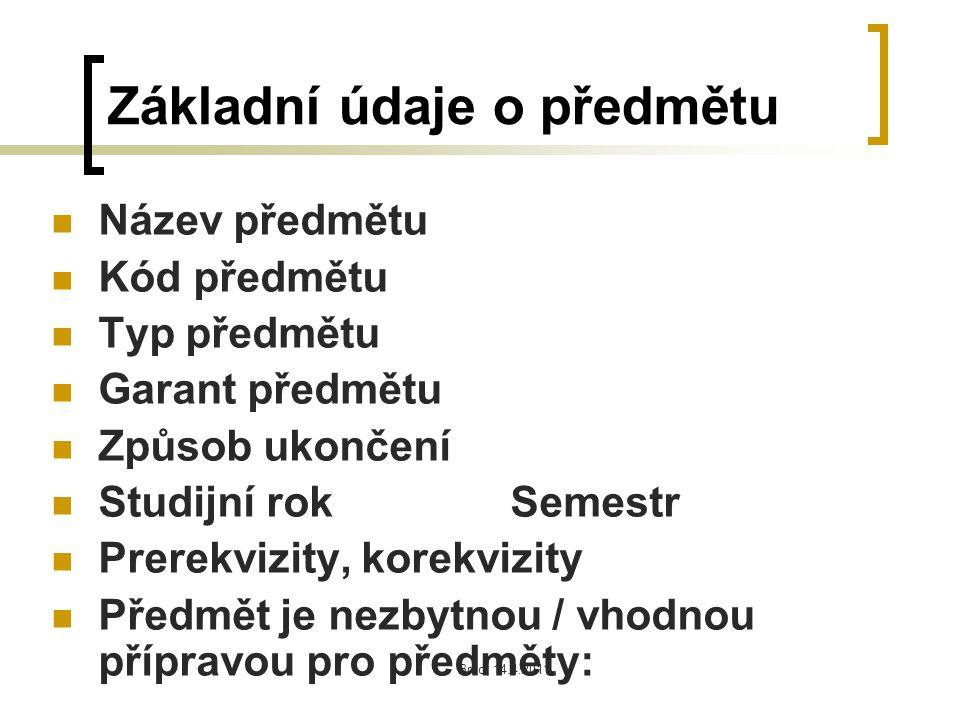 Brno, 14.4.2011 Základní údaje o předmětu Název předmětu Kód předmětu Typ předmětu Garant předmětu Způsob ukončení Studijní rok Semestr Prerekvizity, korekvizity Předmět je nezbytnou / vhodnou přípravou pro předměty: