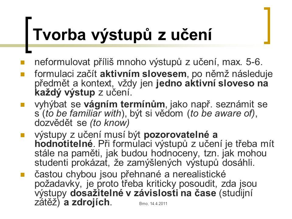 Brno, 14.4.2011 Tvorba výstupů z učení neformulovat příliš mnoho výstupů z učení, max.