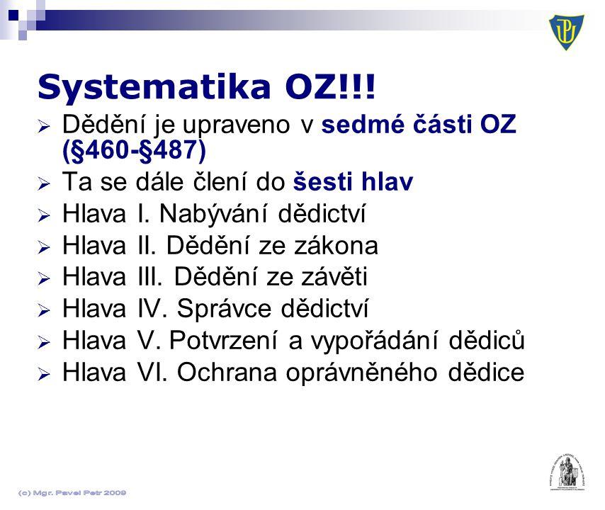 Systematika OZ!!!  Dědění je upraveno v sedmé části OZ (§460-§487)  Ta se dále člení do šesti hlav  Hlava I. Nabývání dědictví  Hlava II. Dědění z