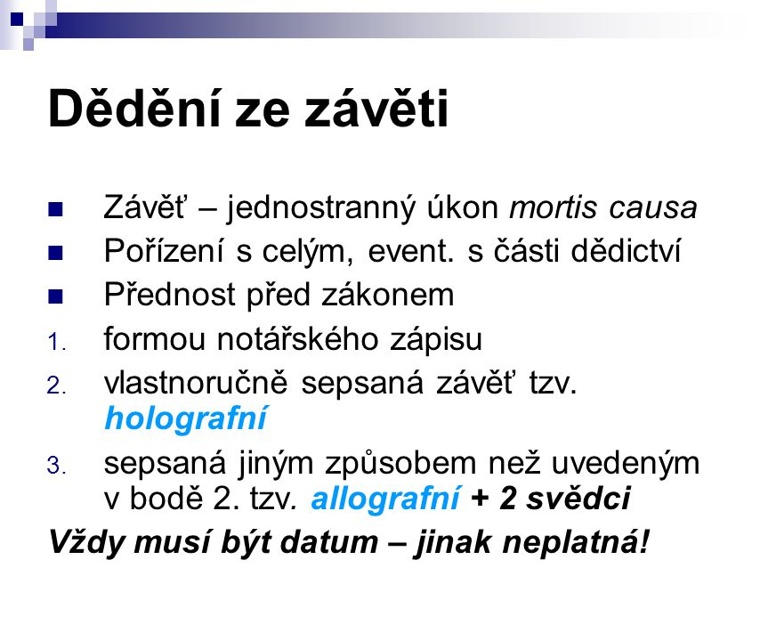 Dědění ze závěti Závěť – jednostranný úkon mortis causa Pořízení s celým, event.