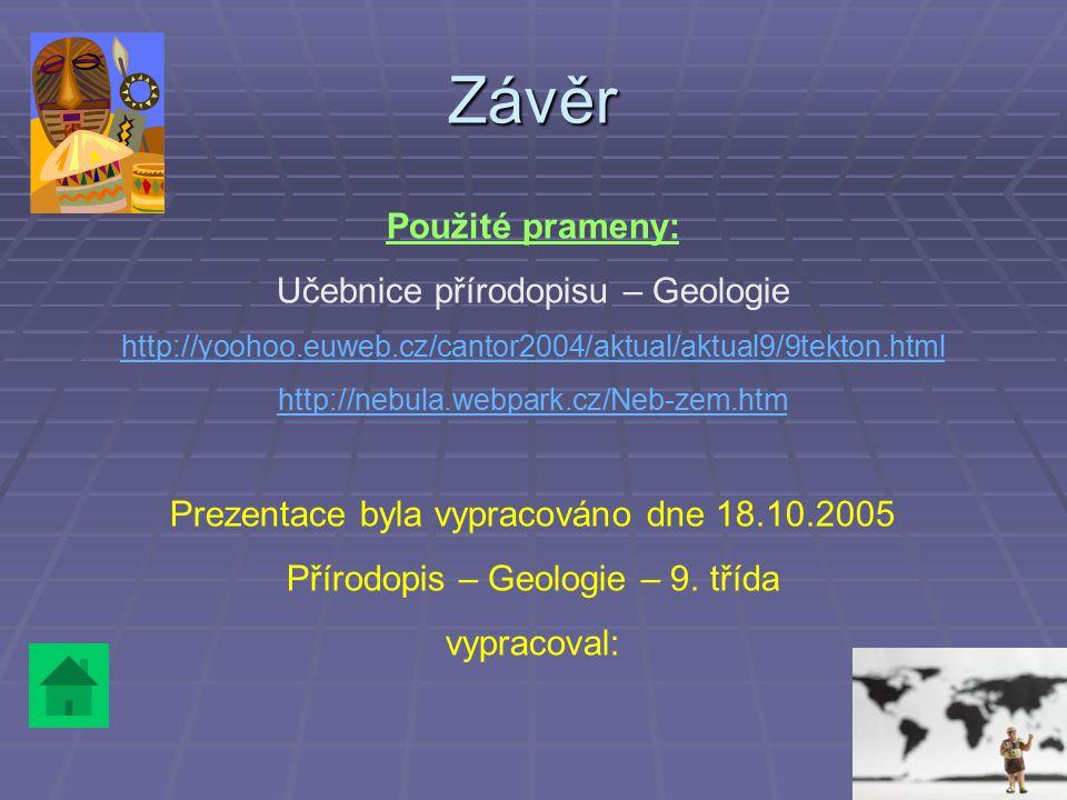 Závěr Použité prameny: Učebnice přírodopisu – Geologie http://yoohoo.euweb.cz/cantor2004/aktual/aktual9/9tekton.html http://nebula.webpark.cz/Neb-zem.htm Prezentace byla vypracováno dne 18.10.2005 Přírodopis – Geologie – 9.