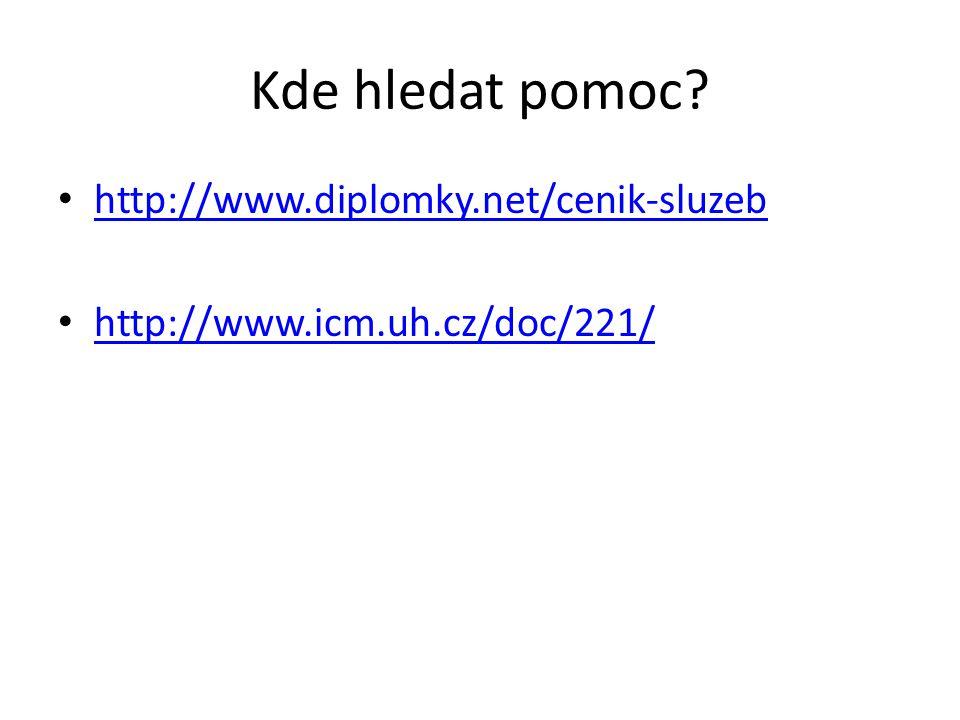 Kde hledat pomoc? http://www.diplomky.net/cenik-sluzeb http://www.icm.uh.cz/doc/221/