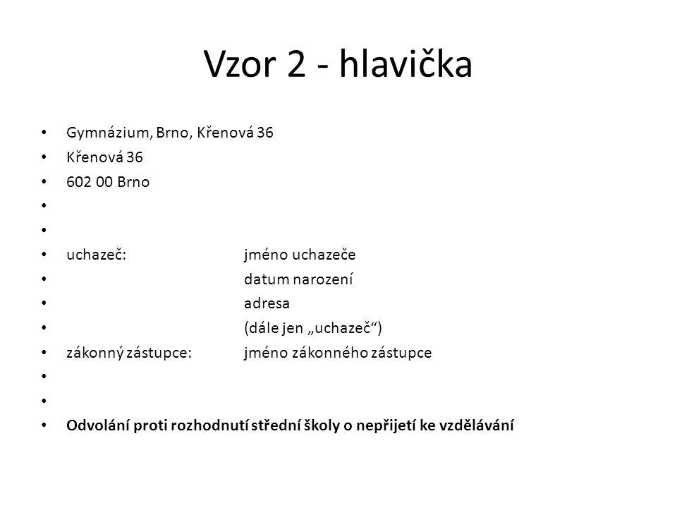 """Vzor 2 - hlavička Gymnázium, Brno, Křenová 36 Křenová 36 602 00 Brno uchazeč:jméno uchazeče datum narození adresa (dále jen """"uchazeč"""") zákonný zástupc"""