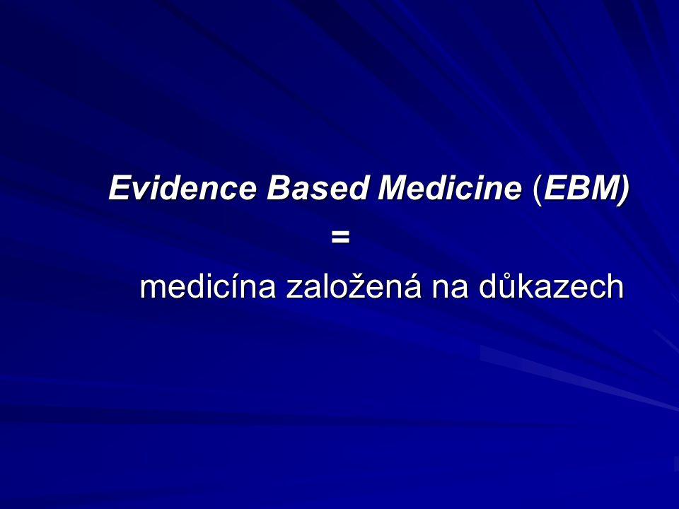 Evidence Based Medicine (EBM) Evidence Based Medicine (EBM)= medicína založená na důkazech medicína založená na důkazech