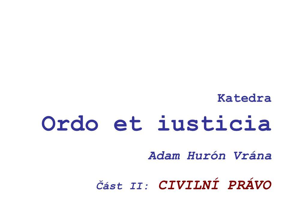 Katedra Ordo et iusticia Adam Hurón Vrána Část II: CIVILNÍ PRÁVO