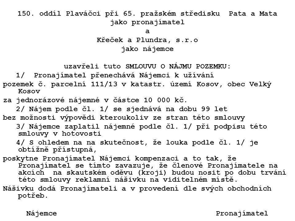 150. oddíl Plaváčci při 65. pražském středisku Pata a Mata jako pronajímatel a Křeček a Plundra, s.r.o jako nájemce uzavřeli tuto SMLOUVU O NÁJMU POZE
