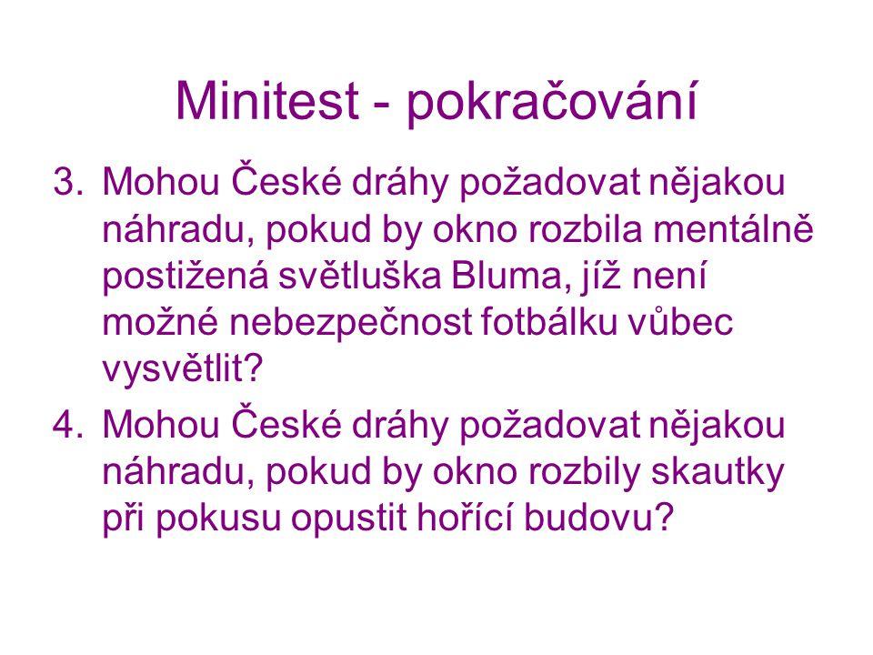 Minitest - pokračování 3.Mohou České dráhy požadovat nějakou náhradu, pokud by okno rozbila mentálně postižená světluška Bluma, jíž není možné nebezpe
