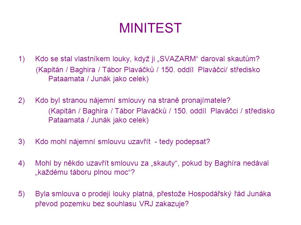 """MINITEST 1)Kdo se stal vlastníkem louky, když ji """"SVAZARM"""" daroval skautům? (Kapitán / Baghira / Tábor Plaváčků / 150. oddíl Plaváčci/ středisko Pataa"""