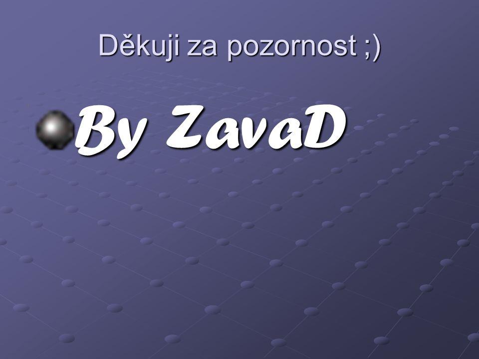 Děkuji za pozornost ;) By ZavaD