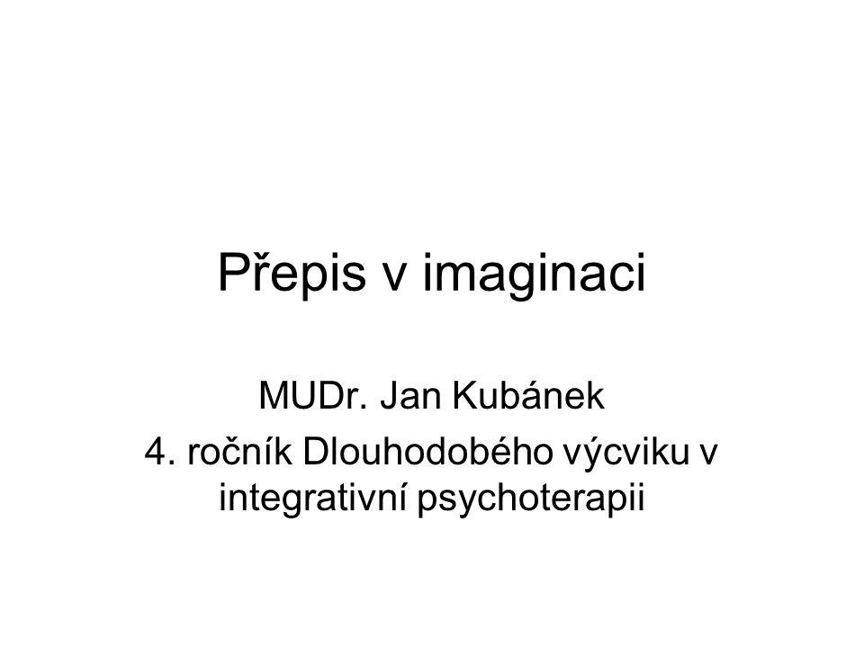Přepis v imaginaci MUDr. Jan Kubánek 4. ročník Dlouhodobého výcviku v integrativní psychoterapii