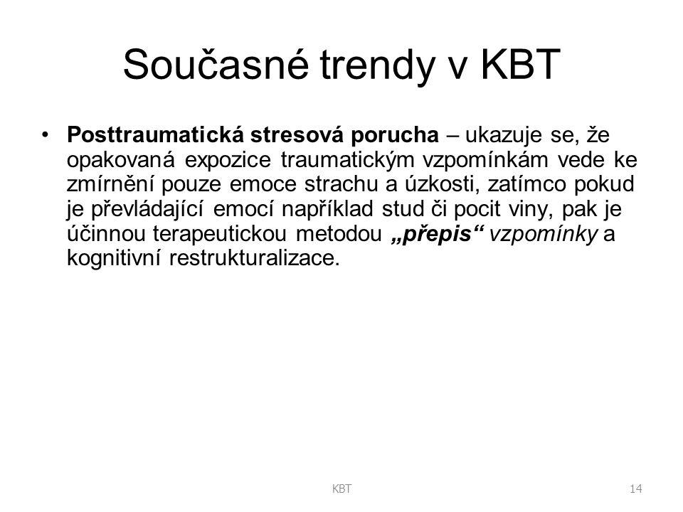"""14KBT Současné trendy v KBT Posttraumatická stresová porucha – ukazuje se, že opakovaná expozice traumatickým vzpomínkám vede ke zmírnění pouze emoce strachu a úzkosti, zatímco pokud je převládající emocí například stud či pocit viny, pak je účinnou terapeutickou metodou """"přepis vzpomínky a kognitivní restrukturalizace."""